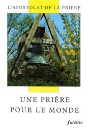 Une Priere Pour Le Monde. L'Apostolat De La Piere - Couverture - Format classique