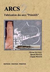 Arcs t.2 ; fabrication des arcs primitifs - Intérieur - Format classique