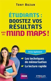 Étudiants : boostez vos résultats ! ; mind maps, techniques de mémorisation, lecture rapide - Couverture - Format classique