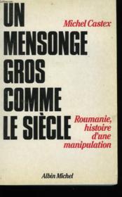 Un Mensonge Gros Comme Le Siecle. Roumanie . Histoire D'Une Manipulation - Couverture - Format classique