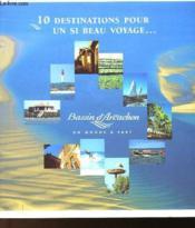 10 Destinations Pour Un Si Beau Voyage - Bassin D'Arcachon Un Monde A Part - Couverture - Format classique