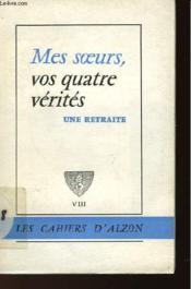 Les Cahiers D'Alzon - Mes Soeurs Vos Quatre Verites - Couverture - Format classique