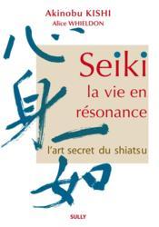Seiki ; la vie en résonance ; l'art secret du shiatsu - Couverture - Format classique