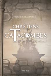 Chrétiens des catacombes T.6 ; l'enlèvement de la vestale - Couverture - Format classique