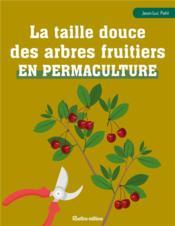 La taille douce des arbres fruitiers en permaculture - Couverture - Format classique