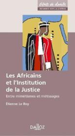 Les africains et l'institution de la justice ; entre mimétismes et métissages (1re édition) - Couverture - Format classique