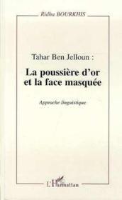Tahar Ben Jelloun : la poussière d'or et la face masquée ; approche linguistique - Couverture - Format classique