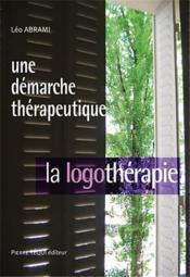 Une démarche thérapeutique ; la logothérapie - Couverture - Format classique