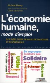 L'économie humaine, mode d'emploi ; des idées pour travailler solidaire et responsable - Couverture - Format classique