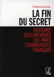 La fin du secret ; histoire des archives du Parti communiste français - Couverture - Format classique