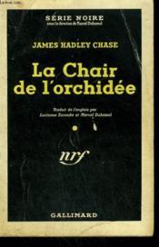 La Chair De L'Orchidee. ( The Flesh Of The Orchid ). Collection : Serie Noire N° 10 - Couverture - Format classique