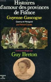 Histoires D'Amour Des Provinces De France, Tome 3: Guyenne-Gascogne: Quercy-Perigord - Couverture - Format classique