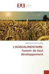 L'agroalimentaire: l'avenir de tout developpement - Couverture - Format classique