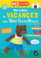 Mon cahier de vacances avec Petit Ours Brun ; MS vers la GS - Couverture - Format classique