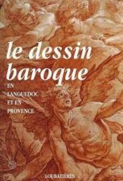 Exposition. Toulouse. 1992 Le Dessin Baroque En Languedoc Et En Provence - Couverture - Format classique