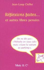 Reflexions Faites Et Autres Libres Pensees - Intérieur - Format classique