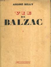 Vie De Balzac. Tome 1. - Couverture - Format classique