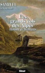 Les grands cols des Alpes ; histoire et aventures - Couverture - Format classique