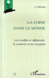 La Chine Dans Le Monde ; Les Conflits Et Differends, Le Contexte Et Les Moyens - Intérieur - Format classique