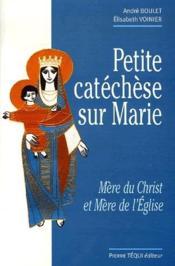 Petite catéchèse sur Marie ; mère du Christ et mère de l'Eglise - Couverture - Format classique