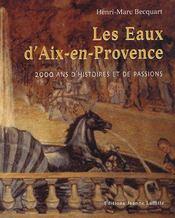Les eaux d'Aix-en-Provence ; 2000 ans d'histoires et de passions - Couverture - Format classique