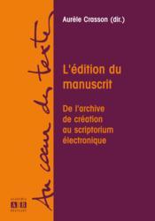 L'édition du manuscrit ; de l'archive de création au scriptorium électronique - Couverture - Format classique