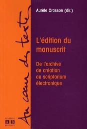 L'édition du manuscrit ; de l'archive de création au scriptorium électronique - Intérieur - Format classique