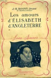 La Vie Amoureuse D'Elisabeth D'Angleterre. Collection : Leurs Amours. - Couverture - Format classique