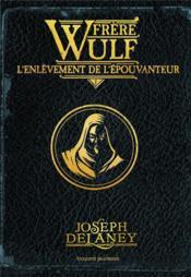 Frère Wulf t.1 ; l'enlèvement de l'épouvanteur - Couverture - Format classique