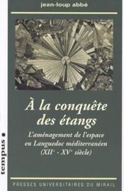 À la conquête des étangs ; aménagement de l'espace dans le Languedoc méditerranéen (XIIe-XVe siècle) - Couverture - Format classique