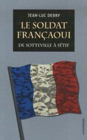 Le soldat françaoui ; de Sotteville à Sétif - Couverture - Format classique