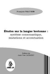 Études sur la langue bretonne ; système consonantique, mutations et accentuation - Couverture - Format classique