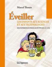 Éveiller les enfants aux sciences et aux technologies ; des expériences pour les petits de 3 à 7 ans - Couverture - Format classique