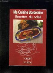 Ma Cuisine Bordelaise. Recettes Du Soleil. - Couverture - Format classique