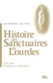 Histoire des sanctuaires de Lourdes t.1 : 1947-1988 , évolution et réalisations - Couverture - Format classique