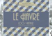 100% VINTAGE ; le Havre à travers la carte postale ancienne - Couverture - Format classique