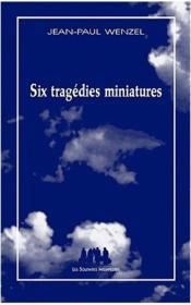 Six tragédies miniatures - Couverture - Format classique