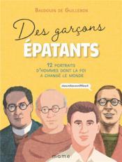 Des garçons épatants ; 12 portraits d'hommes dont la foi a changé le monde - Couverture - Format classique