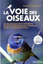 La voie des oiseaux ; un regard sur leurs différentes façons de communiquer, travailler, jouer et élever leurs petits - Couverture - Format classique