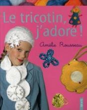 Le tricotin, j'adore ! - Couverture - Format classique
