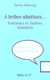 A Bribes Abattues. Fantaisies Et Facéties Littéraires - Couverture - Format classique