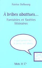 A Bribes Abattues. Fantaisies Et Facéties Littéraires - Intérieur - Format classique