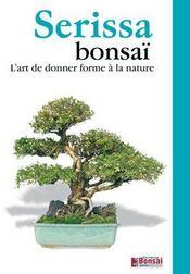 Serissa bonsai ; l'art de donner forme à la nature - Intérieur - Format classique