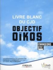 2012 ; livre blanc du cjd ; objectif oikos ; 12 propositions pour nous, nos enfants et la biosphère - Couverture - Format classique