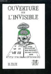 Ouverture Sur L'Invisible. Le Verbe, Révélations Des Mystères Du Haut-Razès, Aude - Couverture - Format classique