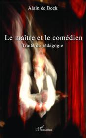Le maître et le comédien ; traité de pédagogie - Couverture - Format classique