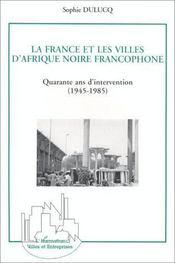 La France et les villes d'Afrique noire, quarante ans d'intervention - Intérieur - Format classique