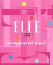 Elle 1945-2005 ; Une Histoire Des Femmes - Intérieur - Format classique