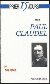 Prier 15 jours avec... ; Paul Claudel - Couverture - Format classique