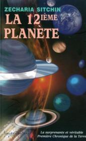 La douzième planète ; la surprenante et véritable première chronique de la terre - Couverture - Format classique